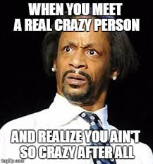 You Crazy Meme - crazy people imgflip