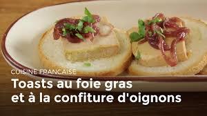 cuisine tv fr toasts au foie gras et à la confiture d oignons cuisine du monde