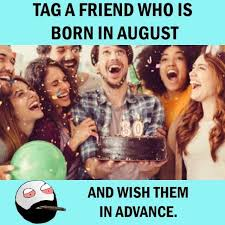 Tag A Friend Meme - dopl3r com memes tag a friend who is born in august and wish