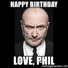 Phil Collins Meme - happy birthday love phil mother fucking phil collins meme