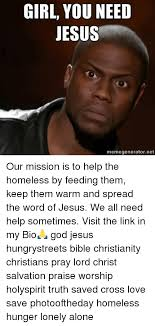 Need Jesus Meme - girl you need jesus memegeneratornet our mission is to help the