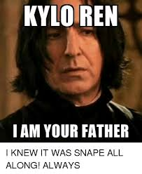 Snape Always Meme - kylo ren i am your father kylo ren meme on astrologymemes com