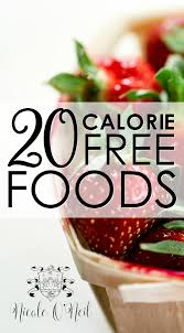 health hacks 20 calorie free foods u2014 nicole o u0027neil real