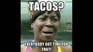 Taco Tuesday Meme - taco memes to celebrate national taco day