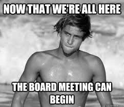 Board Meeting Meme - now that we re all here the board meeting can begin gubernatorial