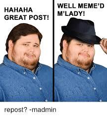 Well Meme - hahaha great post well meme d m lady repost madmin meme on me me