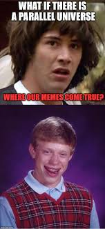 What If Meme - what if there is a parallel universe where our memes come true