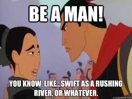 Be A Man Meme - be a man cartoon from the movie mulan edss325 intercultural