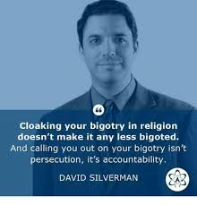 David Silverman Meme - cloaking your bigotry in religion doesn t make it any less bigoted