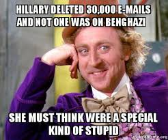 Benghazi Meme - hillary deleted 30 000 e mails and not one was on benghazi she must