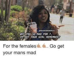 So Mad Meme - obreadwinnerboosie why you so mad for im not your girl remember