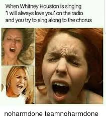 Whitney Meme - when whitney houston is singing i will always love you on the radio