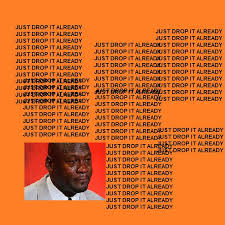 Album Cover Meme - just drop it already the life of pablo album cover parodies