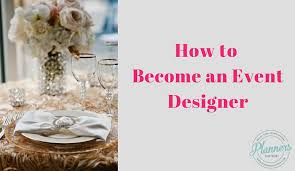 how to become an event planner how to become an event designer