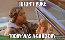 Puke Meme - i didn t puke today was a good day make a meme