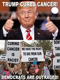 I Have Cancer Meme - trump cures cancer trump derangement syndrome know your meme