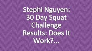 Challenge How Does It Work Stephi Nguyen 30 Day Squat Challenge Results Does It Work