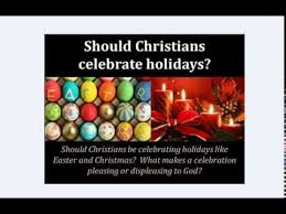 should a christian celebrate holidays like easter etc