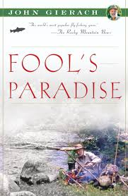 fool u0027s paradise book by john gierach glen wolff official