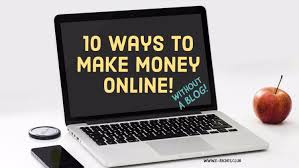 Make Money Online Blogs - 10 ways to make money online without a blog e riches club