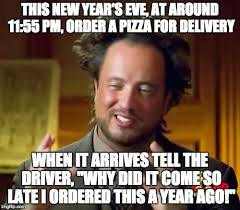 New Meme Order - this new year s eve at around 11 55 pm order a pizza for delivery