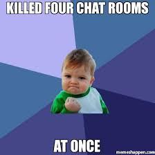 Meme Chat - killed four chat rooms at once meme success kid 20256 memeshappen