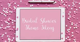 bridal shower theme ideas bridal shower theme ideas forsyth woman engaged magazine