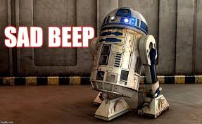 R2d2 Memes - sad beep rip imgflip