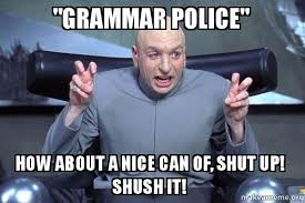 Meme Grammar - grammar police how about a nice can of shut up shush it make