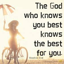 who knows the best 3 reasons god knows better than we do christianquotes info