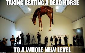 Beating A Dead Horse Meme - image tagged in puns too much funny ha lol horse art imgflip
