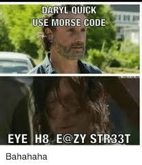 Quick Meme Maker - daryl quick use morse code eye h8 e a zy str33t bahahaha meme on