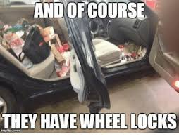 Car Repair Meme - and of course they have wheel locks inngfipcom mechanic meme on