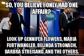 Barbra Streisand Meme - so you believe i only had one affair look up gennifer flowers