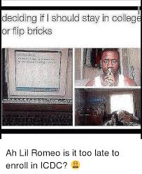 Icdc College Meme - deciding if should stay in college or flip bricks ah lil romeo is