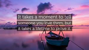 Quotes About Telling Someone You Love Them by Erich Fromm Quote U201cit Takes A Moment To Tell Someone You Love