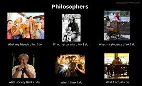 What I Really Do Meme - what philosophers do the philosophers response to the what i