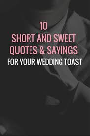 quotes for your wedding toast 10 and sweet ideas