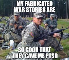 Ptsd Meme - my fabricated war stories are so good that they gave me ptsd meme