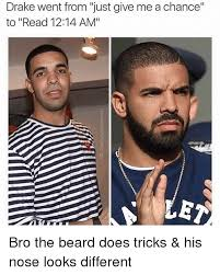 Memes About Beards - drake went from just give me a chance to read 1214 am et bro the