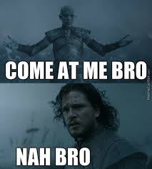 Come At Me Meme - come at me jon snow meme quirkybyte