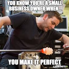 Business Meme - you know you re a small business owner when