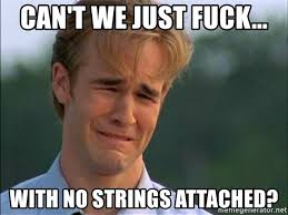 No Strings Attached Memes - can t we just fuck with no strings attached crying man meme