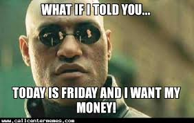 Today Is Friday Meme - what if i told you archives page 6 of 8 call center memes