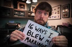 You Blew It Meme - 16 ways i blew my marriage