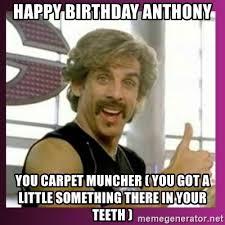 Happy Birthday Gym Meme - happy birthday anthony you carpet muncher you got a little