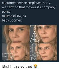 Baby Boomer Meme - customer service employee sorry we can t do that for you it s