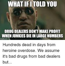 Drugs Are Bad Meme - 25 best memes about advice animals and drug dealer advice