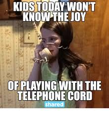 Telephone Meme - kids today wont know the joy of playing with the telephone cord