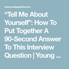 tell about yourself job interview tell me about yourself u201d how to put together a 90 second answer to